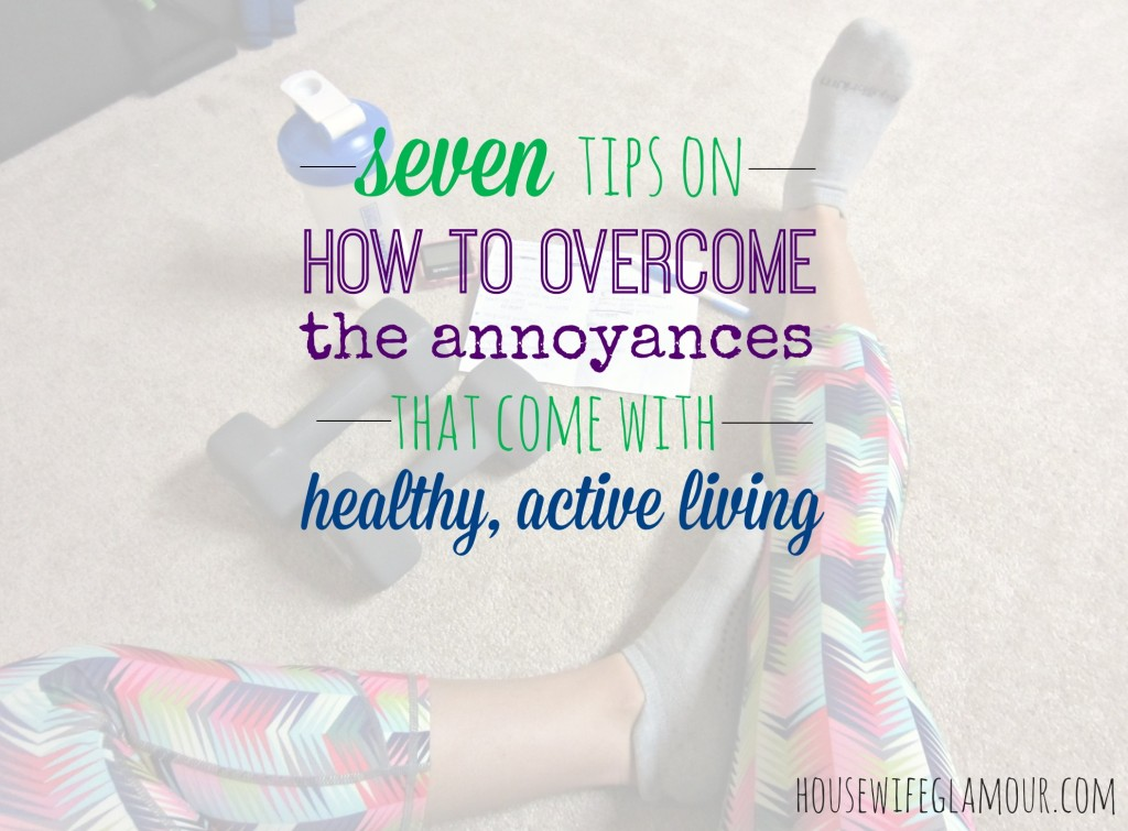 seven tips on how to overcome the annoyances that come with healthy active living