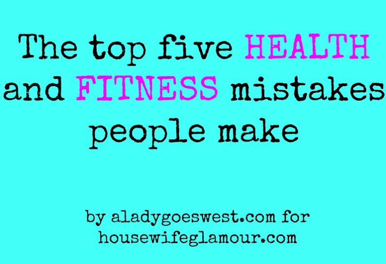 five health and fitness mistakes people make