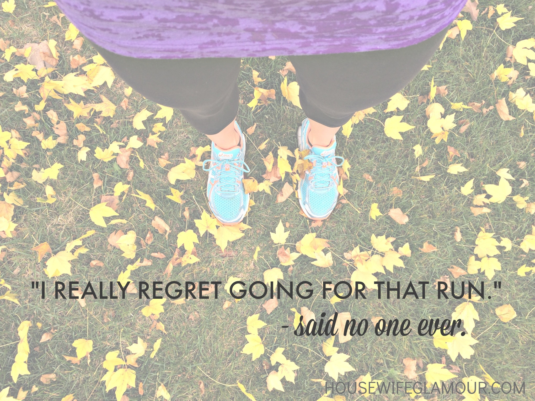 i regret going for a run said no one ever